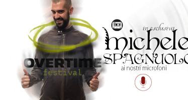 A tu per tu con Michele Spagnuolo presidente dell'Overtime Festival